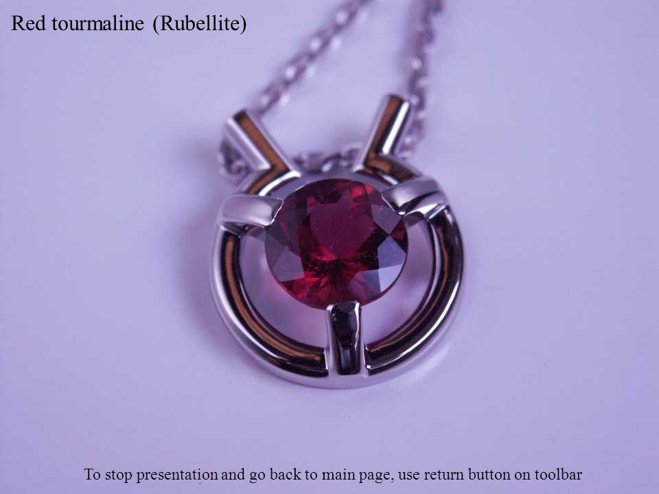 Red-orange tourmaline, orange sapphires, rubies and diamonds To stop presentation and go back to main page, use return button on toolbar