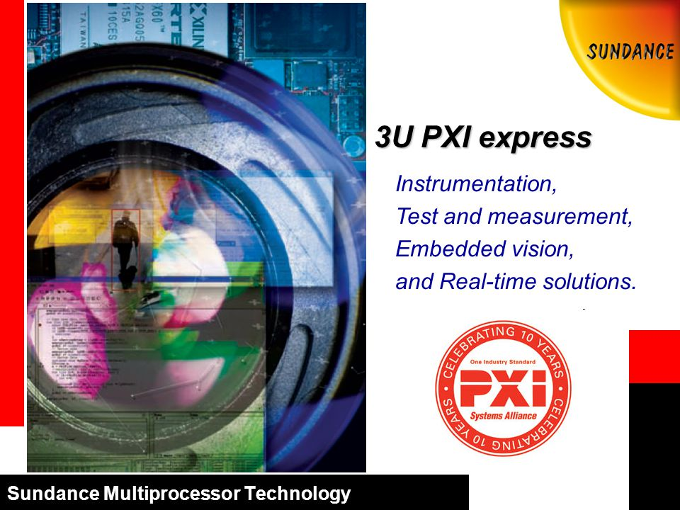 Sundance Multiprocessor Technology 3U PXI express Instrumentation, Test and measurement, Embedded vision, and Real-time solutions.