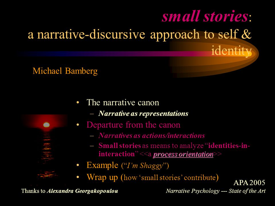 small stories : a narrative-discursive approach to self & identity The narrative canon –Narrative as representations Departure from the canon –Narrati