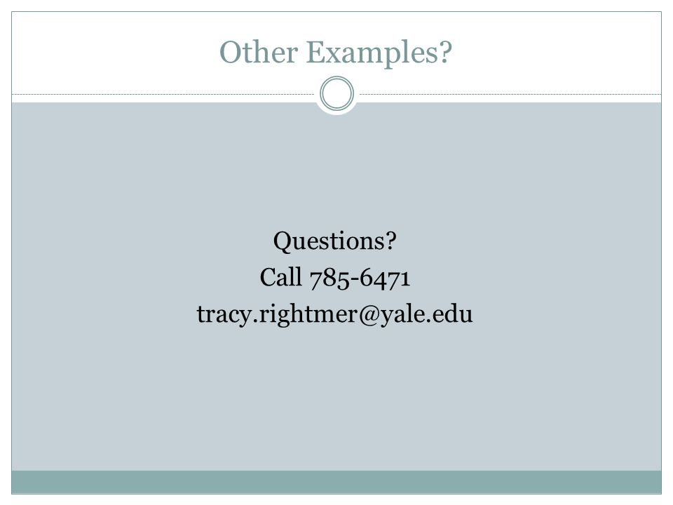 Other Examples? Questions? Call 785-6471 tracy.rightmer@yale.edu