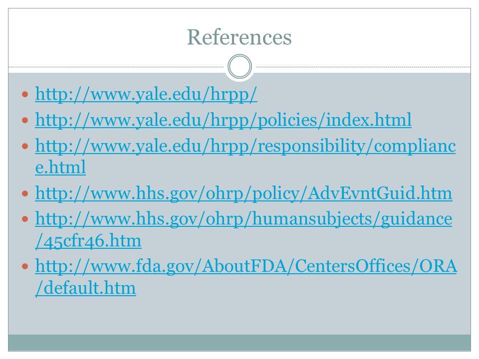 References http://www.yale.edu/hrpp/ http://www.yale.edu/hrpp/policies/index.html http://www.yale.edu/hrpp/responsibility/complianc e.html http://www.