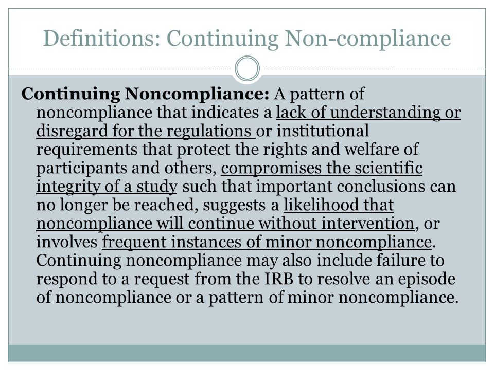 Definitions: Continuing Non-compliance Continuing Noncompliance: A pattern of noncompliance that indicates a lack of understanding or disregard for th