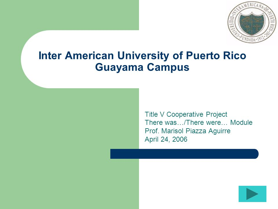 Inter American University of Puerto Rico Guayama Campus Title V Cooperative Project There was…/There were… Module Prof.