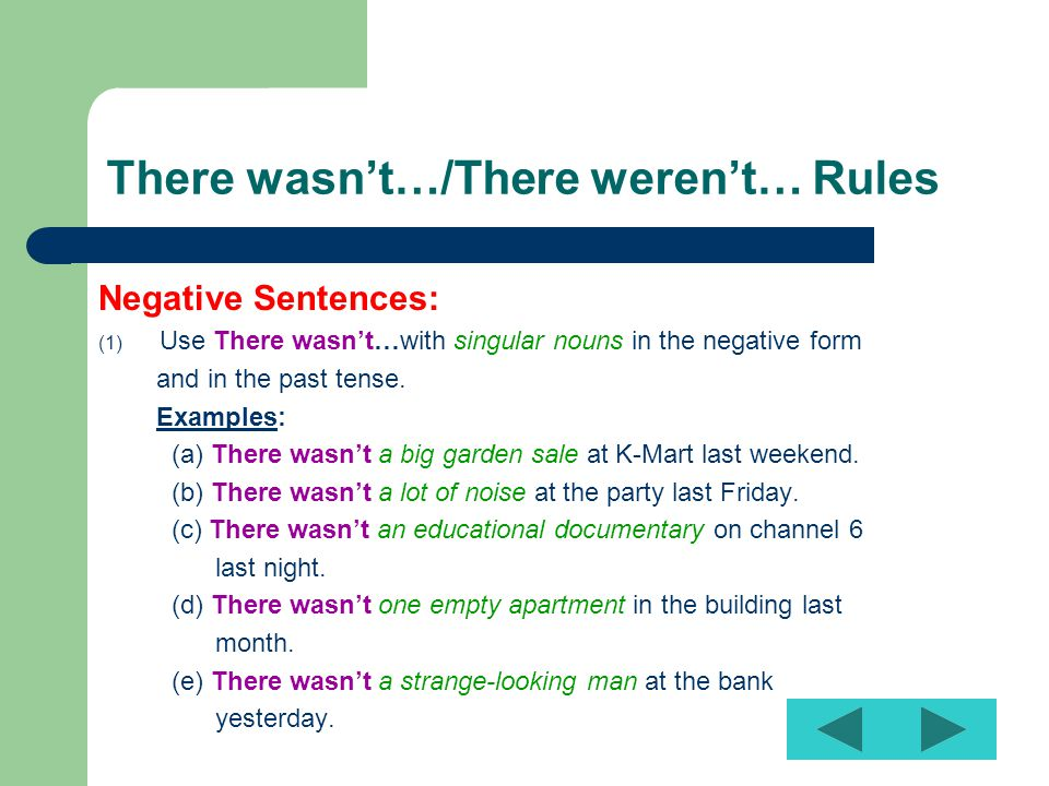 There wasn't…/There weren't… Rules Negative Sentences: (1) Use There wasn't…with singular nouns in the negative form and in the past tense.