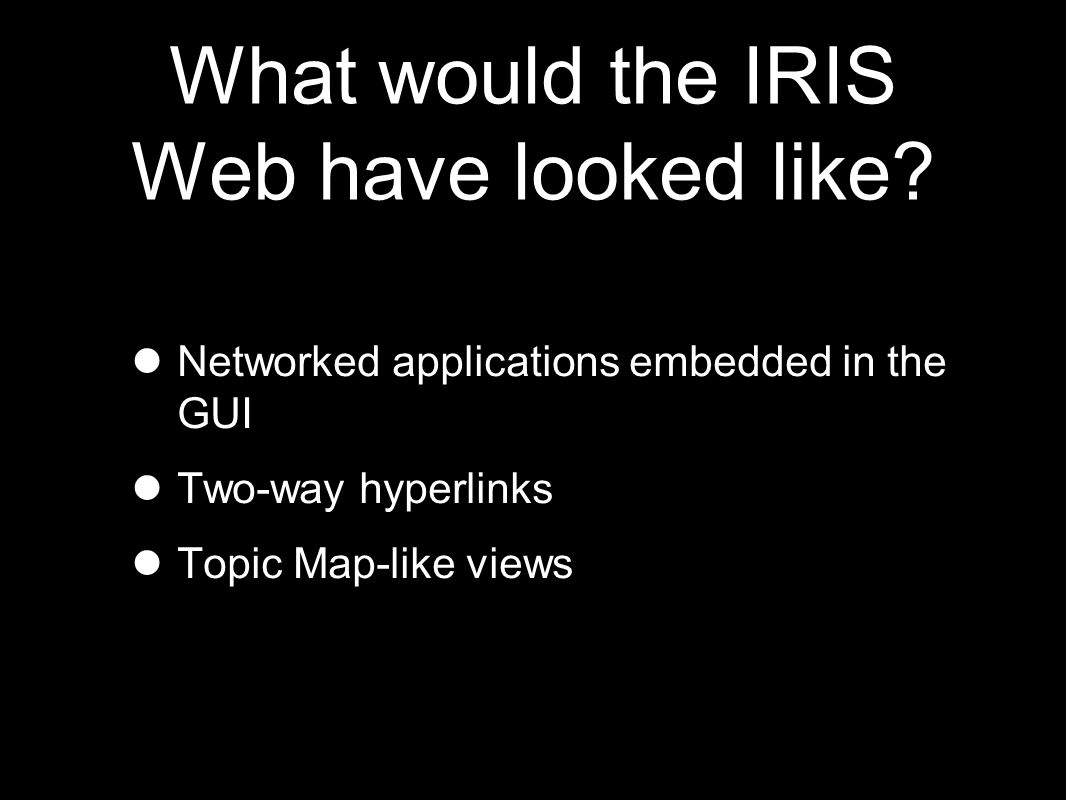 What would the IRIS Web have looked like.