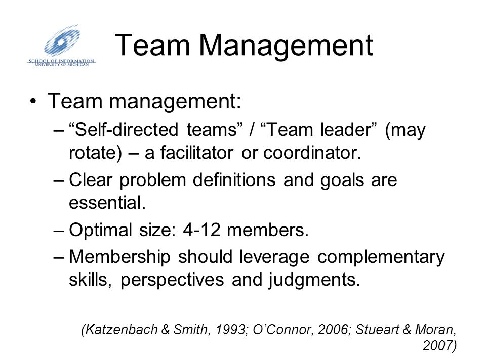 """Team Management Team management: –""""Self-directed teams"""" / """"Team leader"""" (may rotate) – a facilitator or coordinator. –Clear problem definitions and go"""