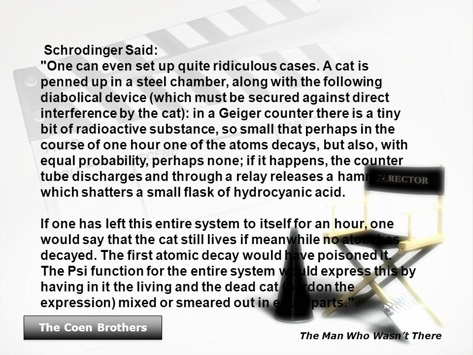 The Man Who Wasn't There The Coen Brothers Schrodinger Said: