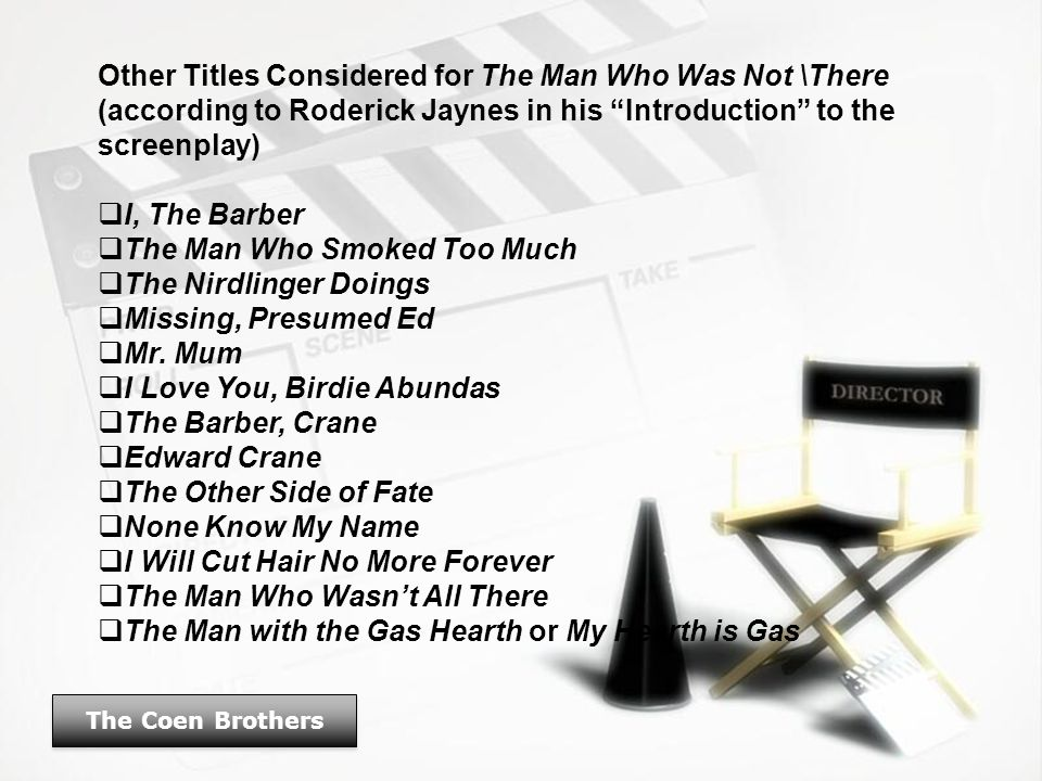 "Other Titles Considered for The Man Who Was Not \There (according to Roderick Jaynes in his ""Introduction"" to the screenplay)  I, The Barber  The Ma"