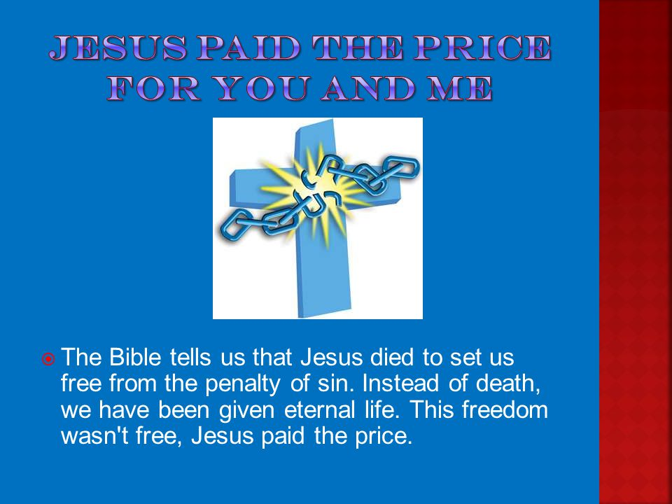  The Bible teaches that the penalty for sin is death, but you and I have been set free from this penalty. We have been set free because Jesus paid th