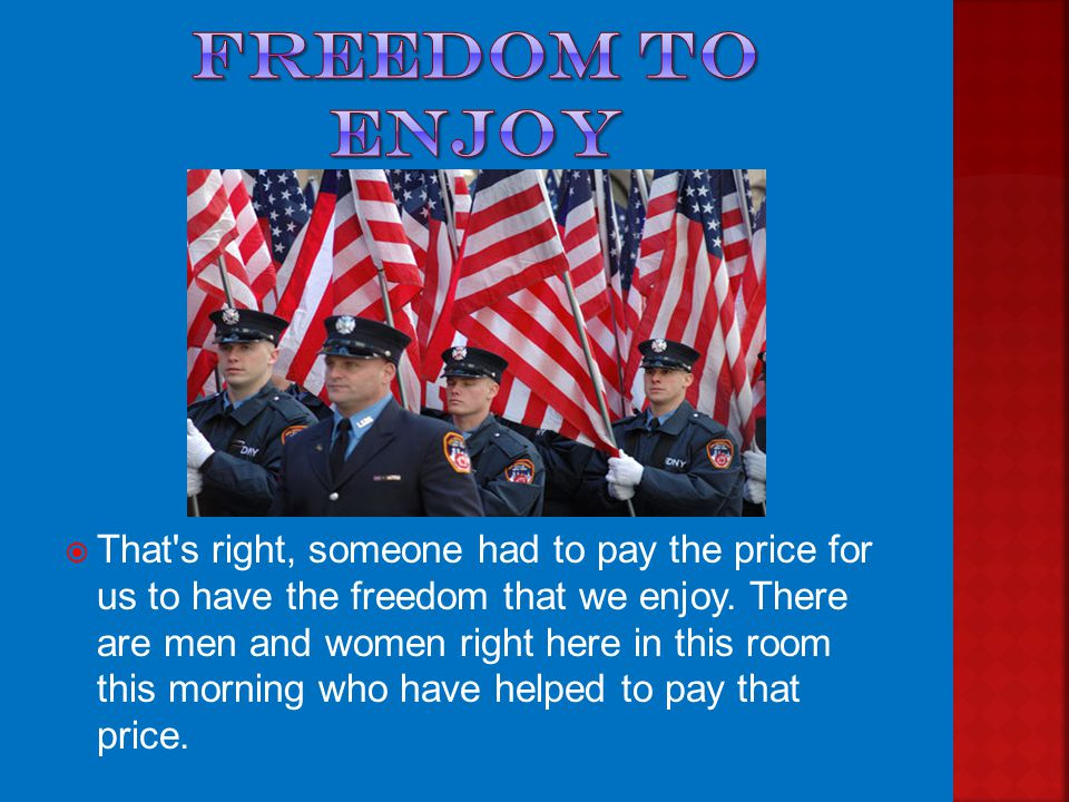  Now, this might come as a surprise to some of you, but did you know that freedom isn t free