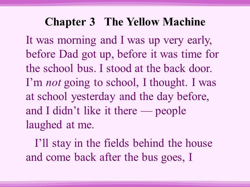 It was morning and I was up very early, before Dad got up, before it was time for the school bus. I stood at the back door. I'm not going to school, I