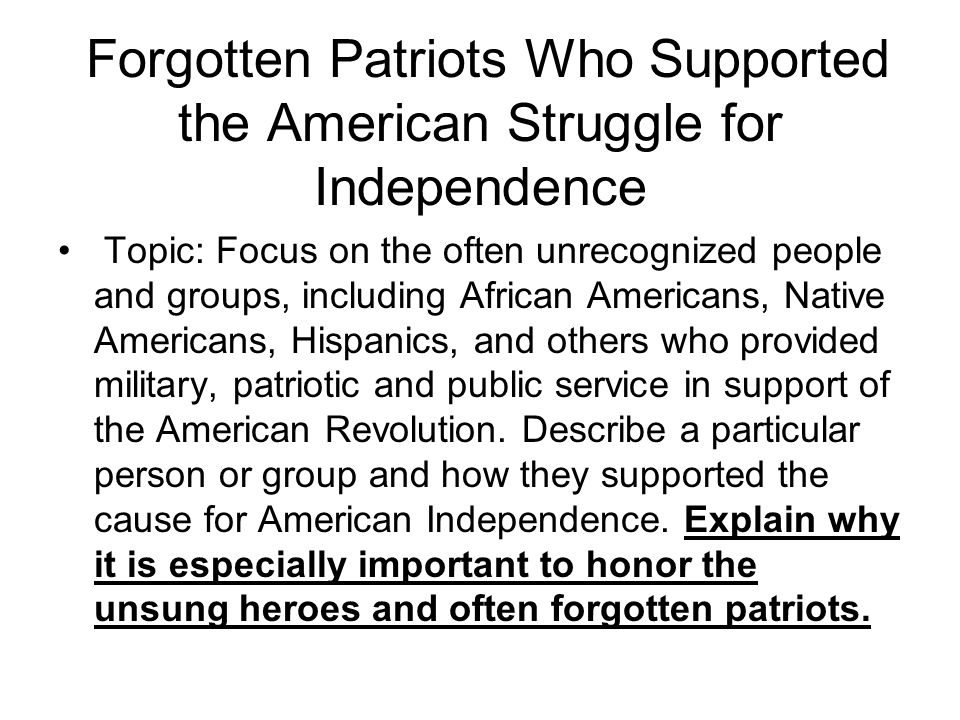 Forgotten Patriots Who Supported the American Struggle for Independence Topic: Focus on the often unrecognized people and groups, including African Americans, Native Americans, Hispanics, and others who provided military, patriotic and public service in support of the American Revolution.