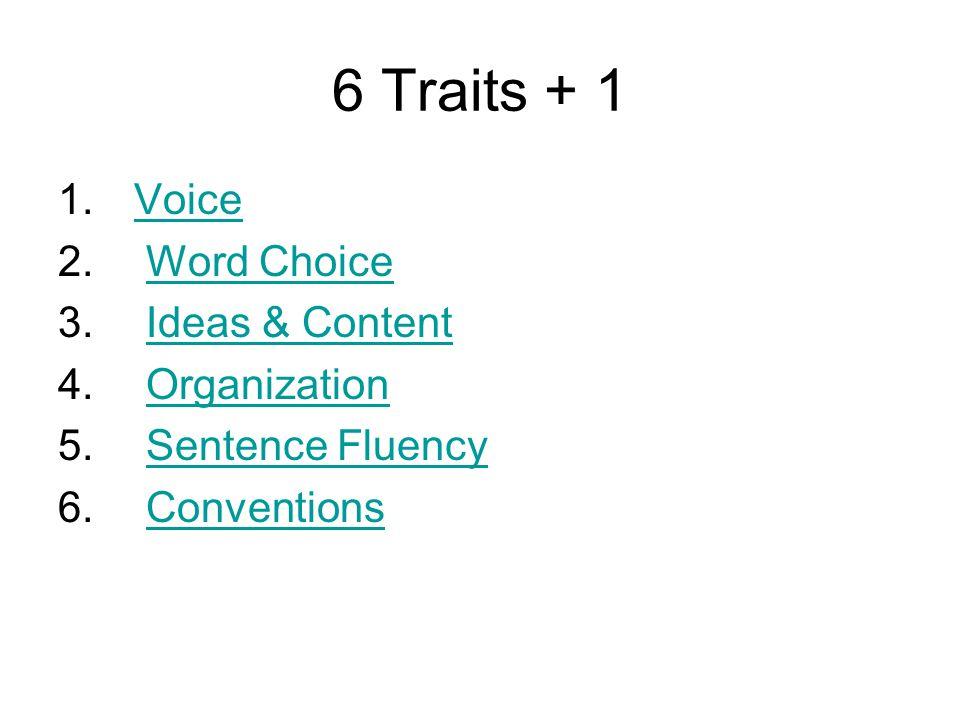 6 Traits + 1 1. VoiceVoice 2. Word ChoiceWord Choice 3.