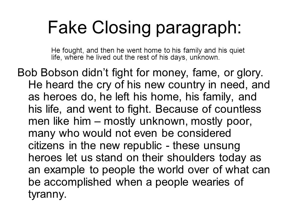 Fake Closing paragraph: Bob Bobson didn't fight for money, fame, or glory.