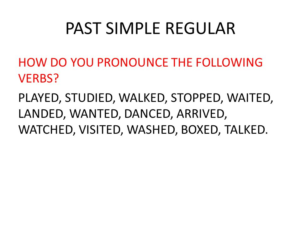 PAST SIMPLE REGULAR HOW DO YOU PRONOUNCE THE FOLLOWING VERBS.