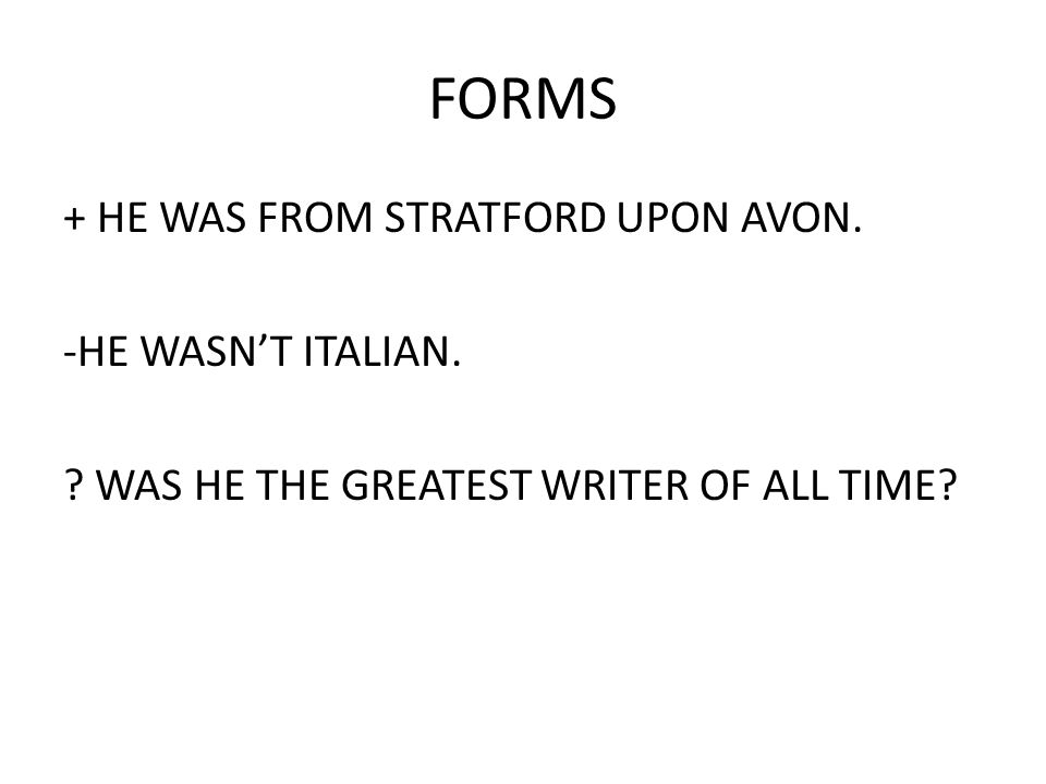 FORMS + HE WAS FROM STRATFORD UPON AVON. -HE WASN'T ITALIAN.