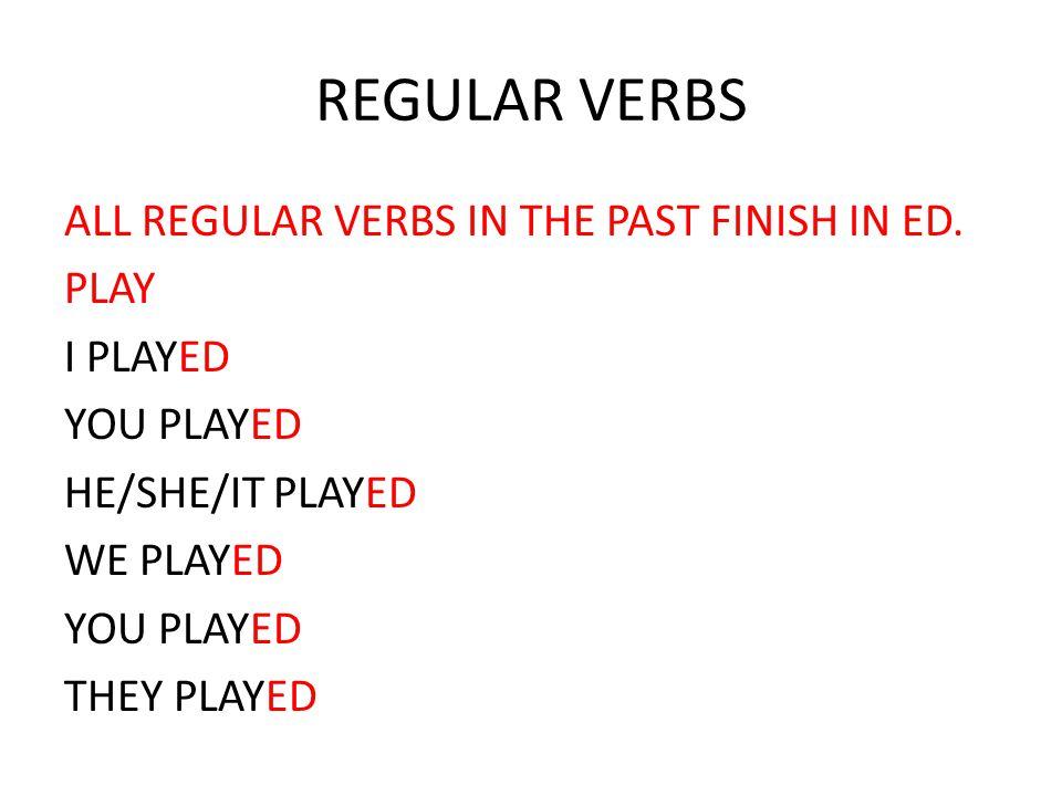 REGULAR VERBS ALL REGULAR VERBS IN THE PAST FINISH IN ED.