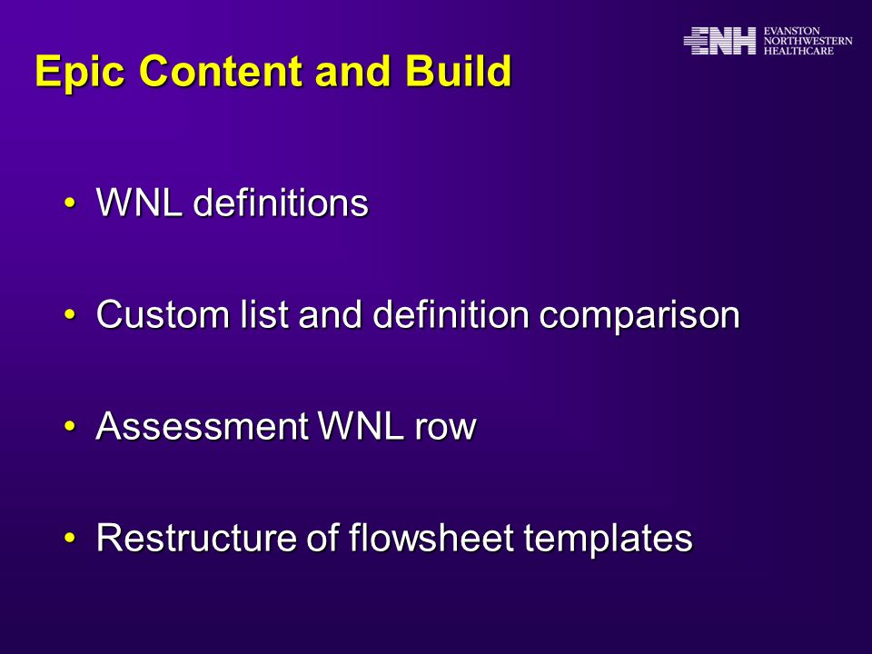Epic Content and Build WNL definitionsWNL definitions Custom list and definition comparisonCustom list and definition comparison Assessment WNL rowAssessment WNL row Restructure of flowsheet templatesRestructure of flowsheet templates