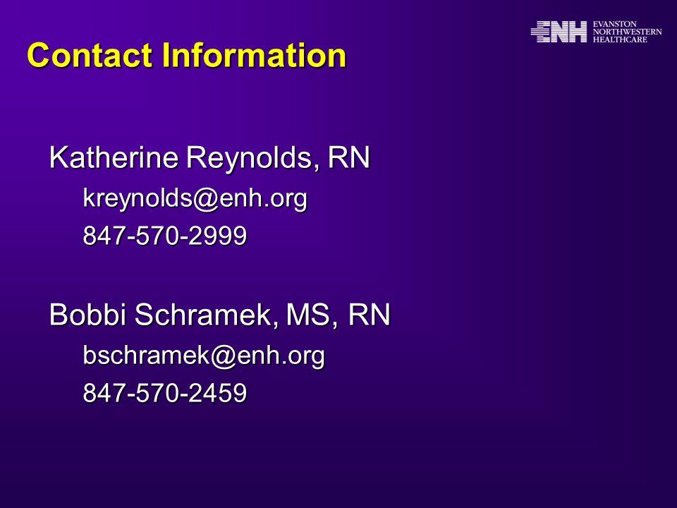 Contact Information Katherine Reynolds, RN kreynolds@enh.org847-570-2999 Bobbi Schramek, MS, RN bschramek@enh.org847-570-2459
