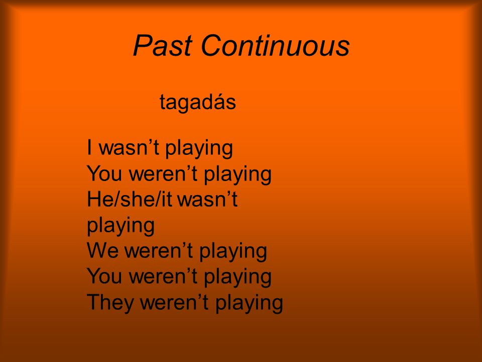 PAST CONTINUOUS állítás I was playing You were playing He/she/it was playing We were playing You were playing They were playing