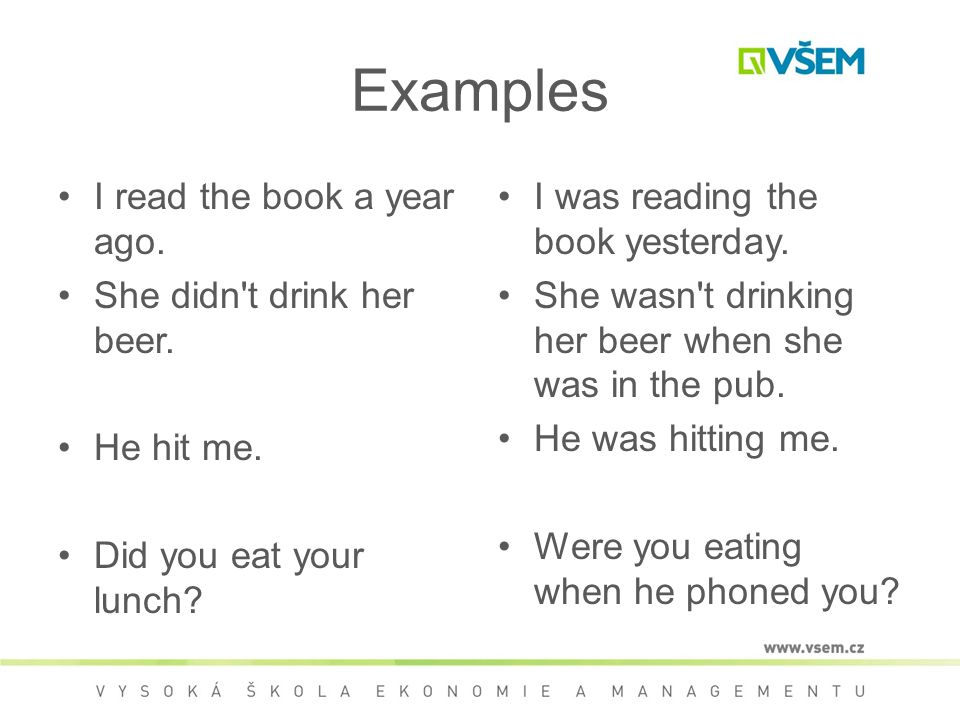 Examples I read the book a year ago. She didn t drink her beer.