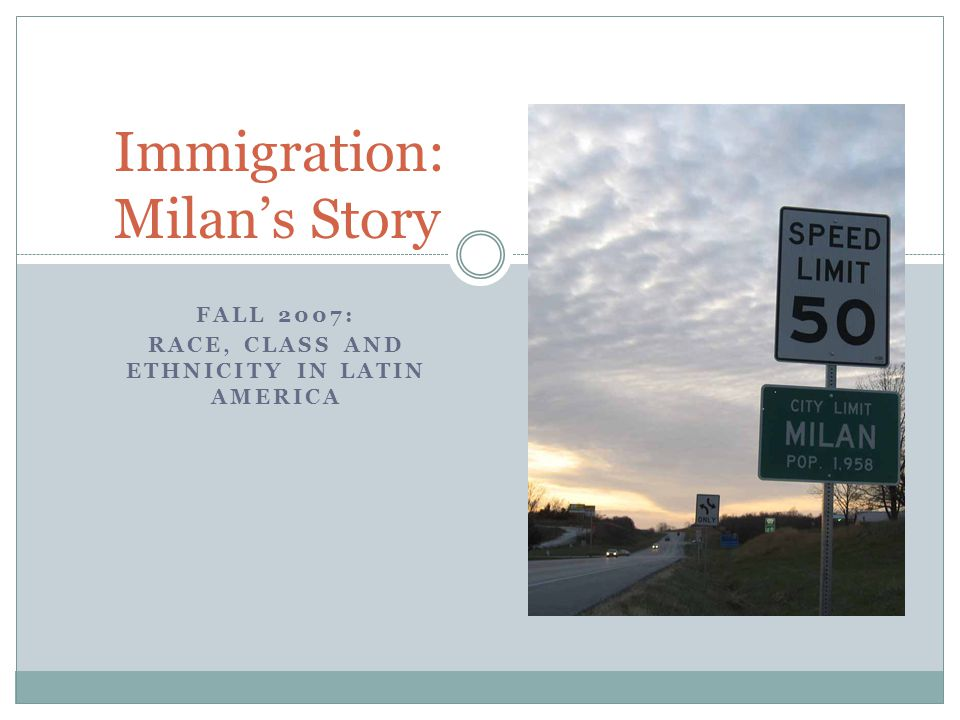 FALL 2007: RACE, CLASS AND ETHNICITY IN LATIN AMERICA Immigration: Milan's Story