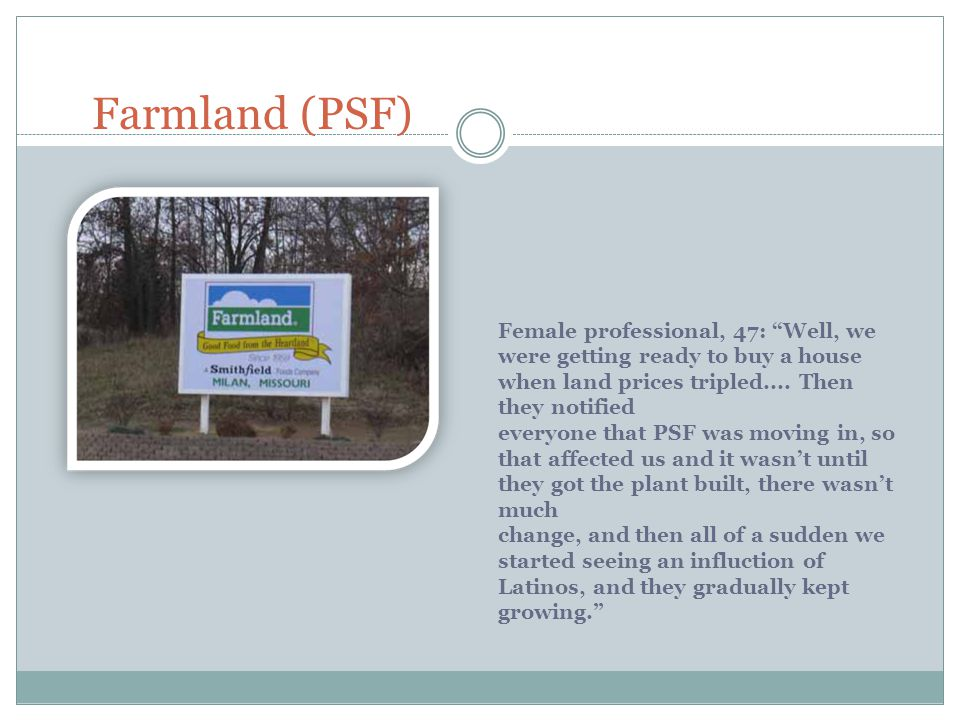 Farmland (PSF) Female professional, 47: Well, we were getting ready to buy a house when land prices tripled....