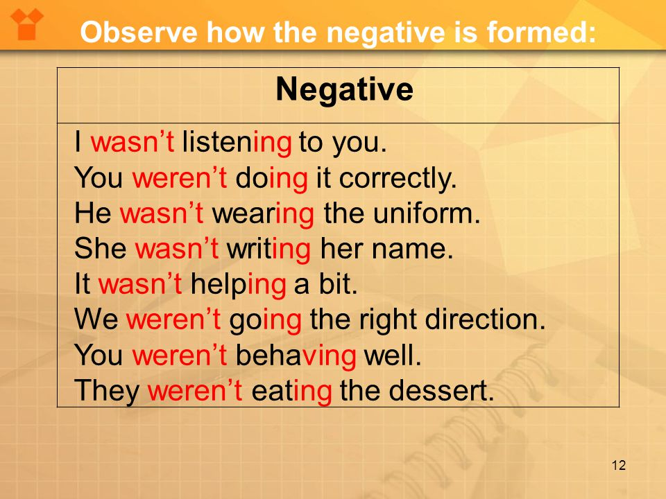 12 Negative I wasn't listening to you. You weren't doing it correctly.