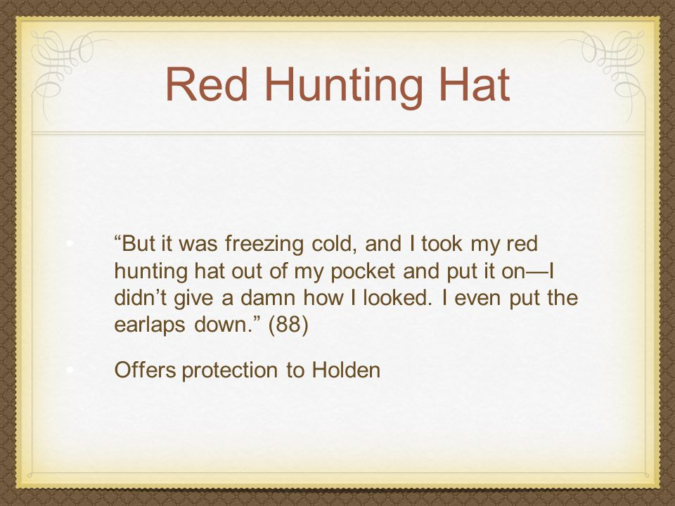 """Red Hunting Hat """"But it was freezing cold, and I took my red hunting hat out of my pocket and put it on—I didn't give a damn how I looked. I even put"""