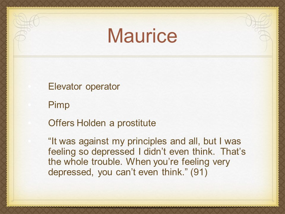 """Maurice Elevator operator Pimp Offers Holden a prostitute """"It was against my principles and all, but I was feeling so depressed I didn't even think. T"""