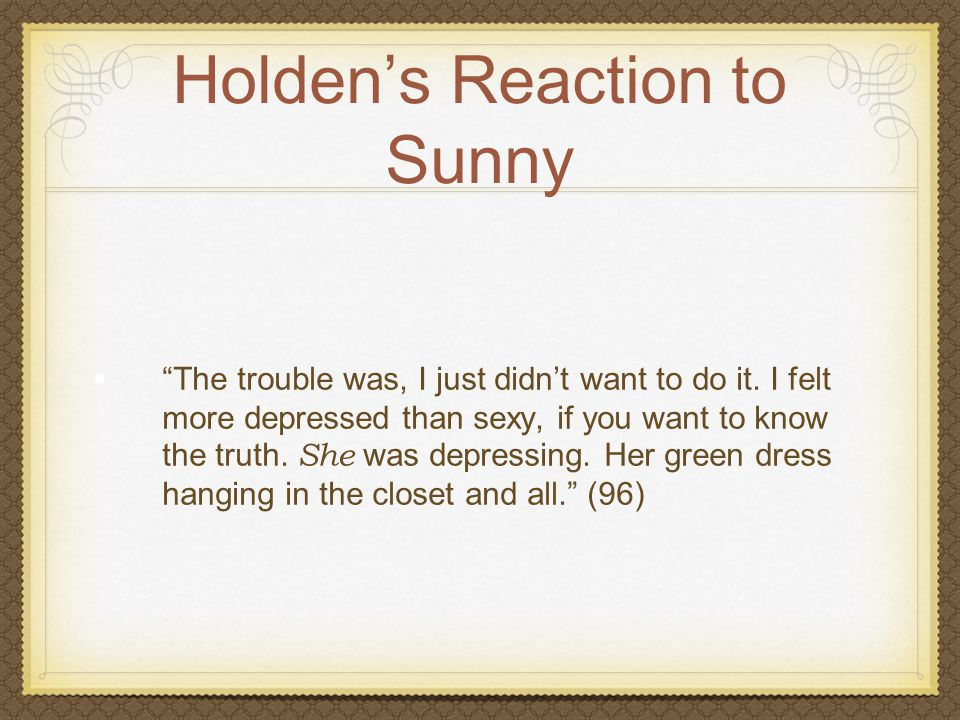 """Holden's Reaction to Sunny """"The trouble was, I just didn't want to do it. I felt more depressed than sexy, if you want to know the truth. She was depr"""