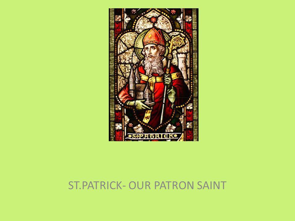 ST.PATRICK- OUR PATRON SAINT