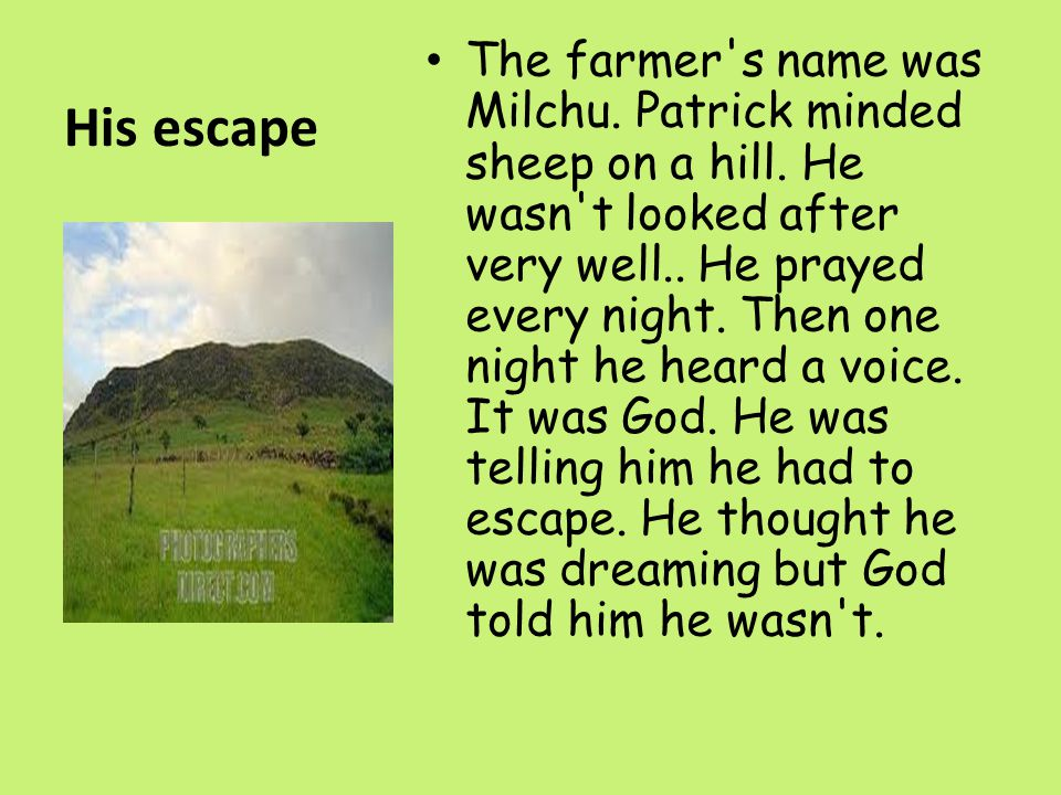 His escape The farmer s name was Milchu.Patrick minded sheep on a hill.