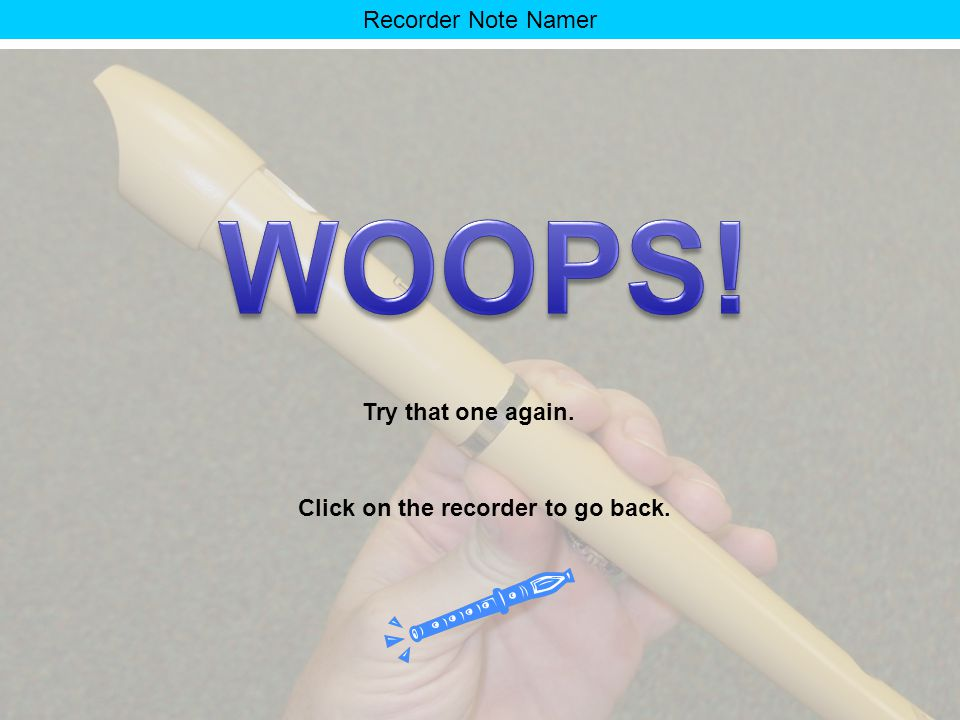 Recorder Note Namer Look at this pitch again…. 1 2 3 4 Chose the picture that shows the correct way to play it on the recorder.