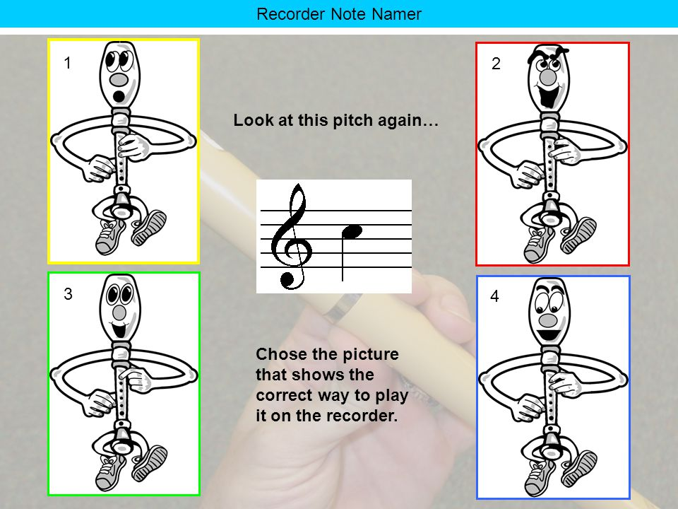 Recorder Note Namer Look at this pitch…. Chose the correct name for this note: