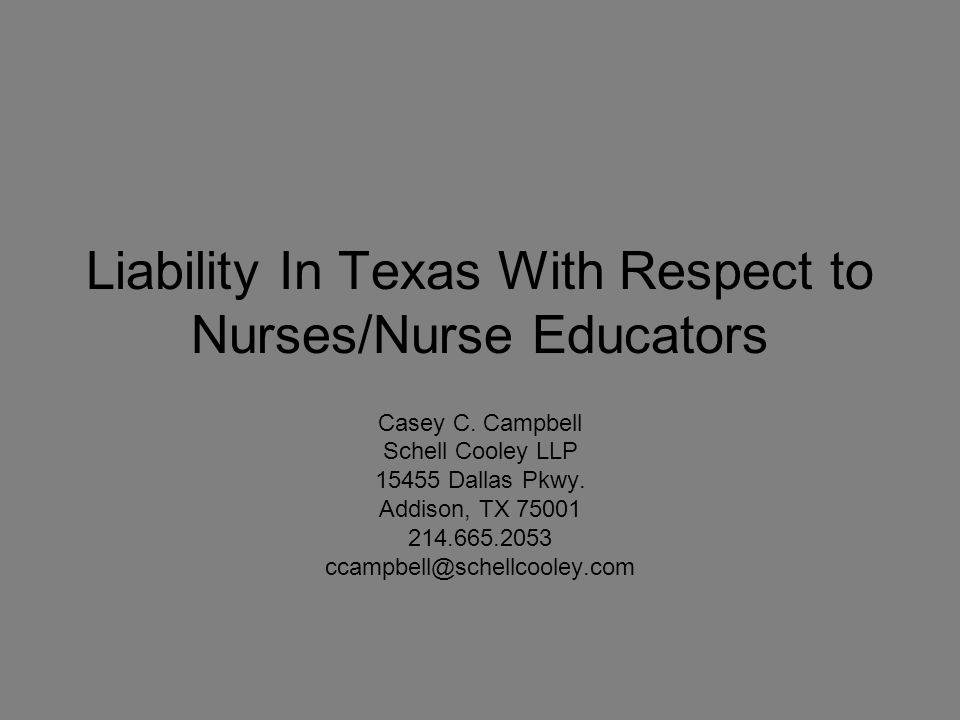 Liability In Texas With Respect to Nurses/Nurse Educators Casey C.
