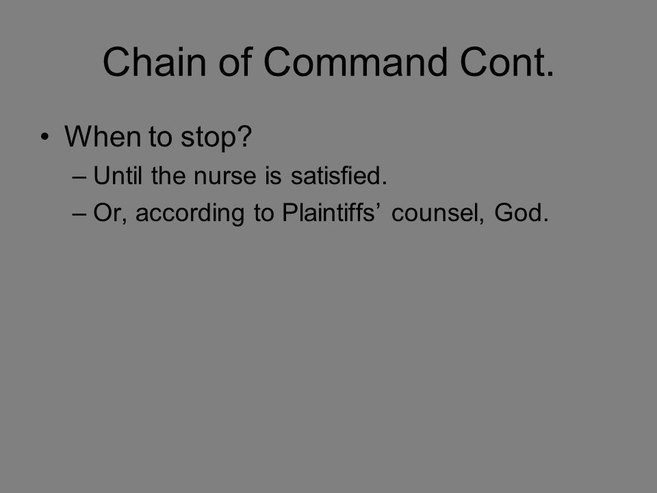 Chain of Command Cont. When to stop. –Until the nurse is satisfied.