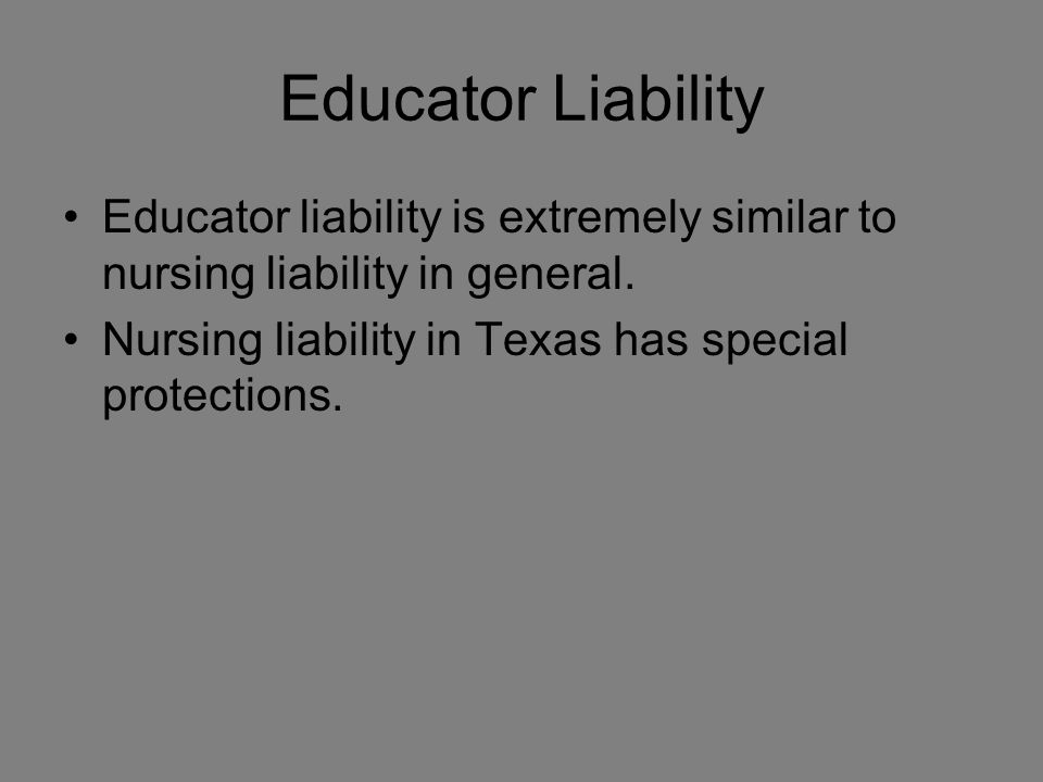 Educator Liability Educator liability is extremely similar to nursing liability in general.