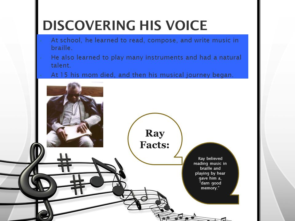 DISCOVERING HIS VOICE At school, he learned to read, compose, and write music in braille.