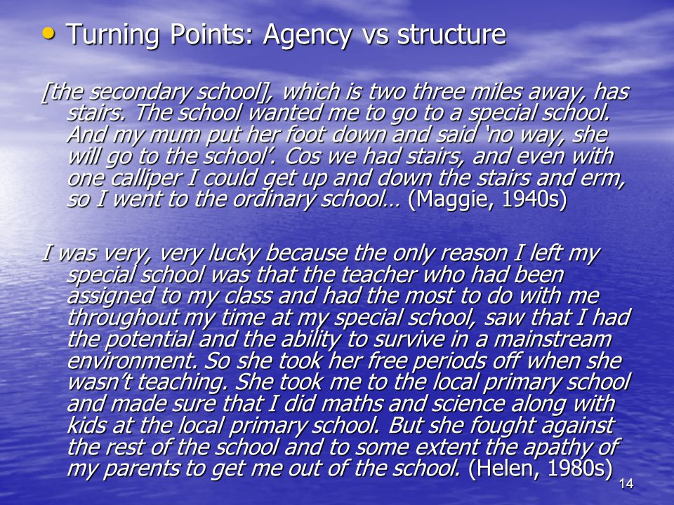 14 Turning Points: Agency vs structure Turning Points: Agency vs structure [the secondary school], which is two three miles away, has stairs. The scho