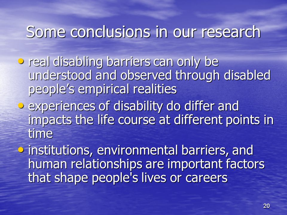 20 Some conclusions in our research real disabling barriers can only be understood and observed through disabled people's empirical realities real dis