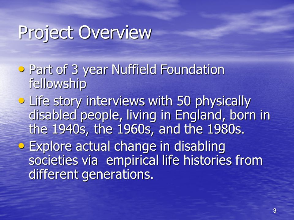 3 Project Overview Part of 3 year Nuffield Foundation fellowship Part of 3 year Nuffield Foundation fellowship Life story interviews with 50 physicall