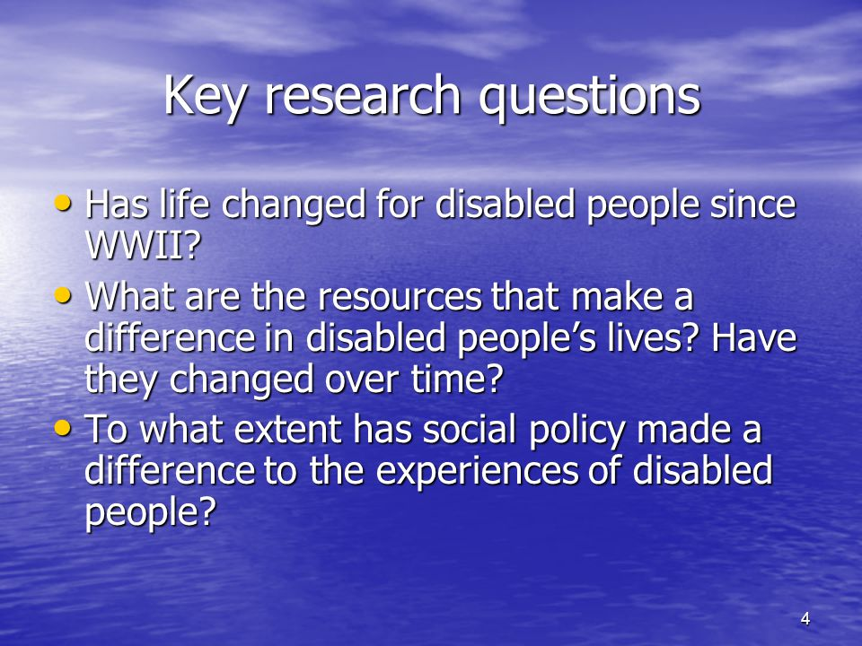 4 Key research questions Has life changed for disabled people since WWII? Has life changed for disabled people since WWII? What are the resources that