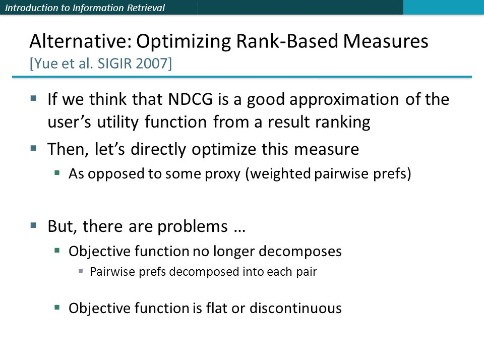 Introduction to Information Retrieval Alternative: Optimizing Rank-Based Measures [Yue et al.