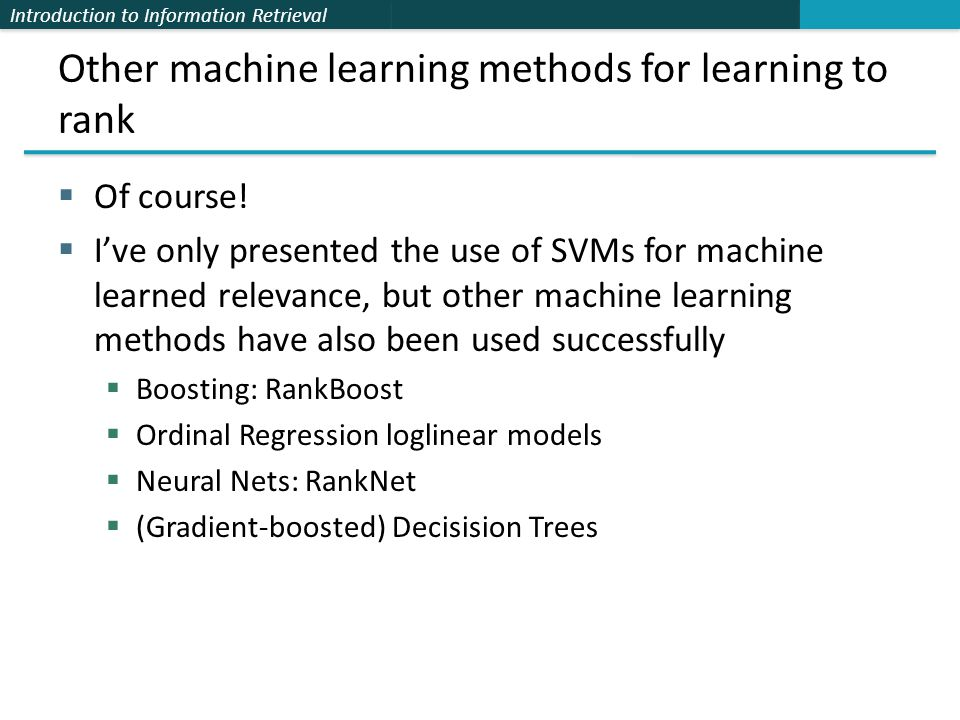 Introduction to Information Retrieval Other machine learning methods for learning to rank  Of course.