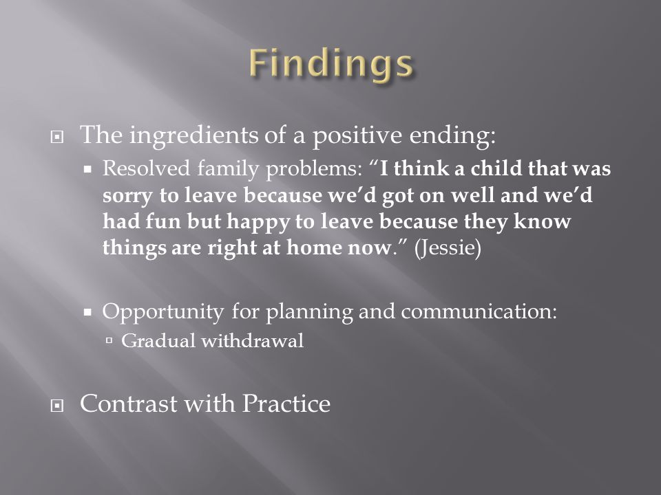 " The ingredients of a positive ending:  Resolved family problems: "" I think a child that was sorry to leave because we'd got on well and we'd had fu"