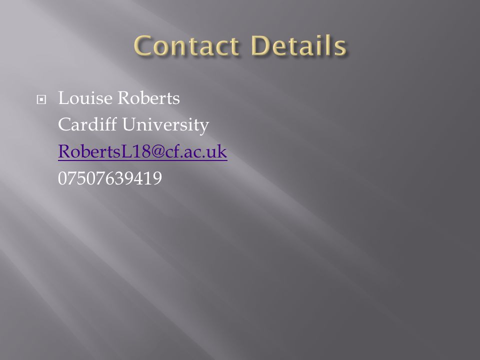  Louise Roberts Cardiff University RobertsL18@cf.ac.uk 07507639419