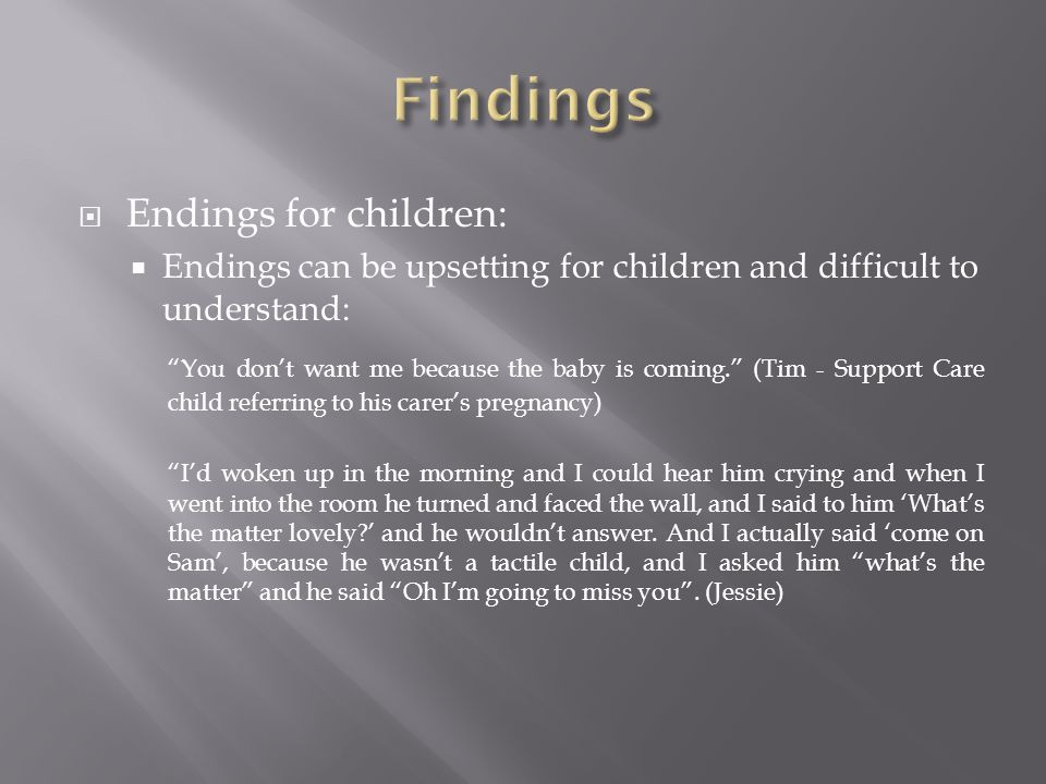 " Endings for children:  Endings can be upsetting for children and difficult to understand: ""You don't want me because the baby is coming."" (Tim - Su"
