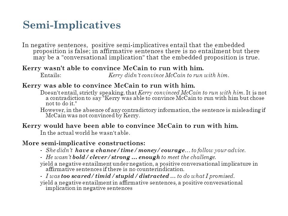 Semi-Implicatives In negative sentences, positive semi-implicatives entail that the embedded proposition is false; in affirmative sentences there is n