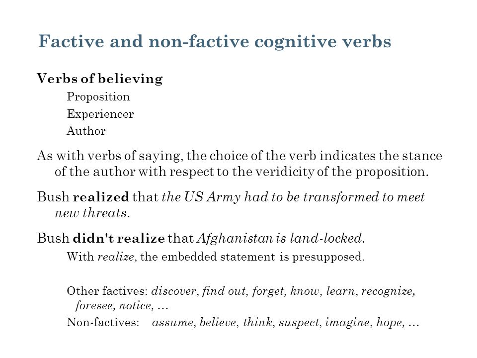 Factive and non-factive cognitive verbs Verbs of believing Proposition Experiencer Author As with verbs of saying, the choice of the verb indicates th